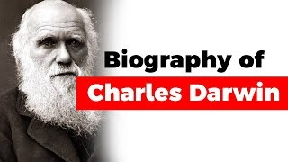 Biography of Charles Darwin, Theory of Evolution by Natural Selection explained
