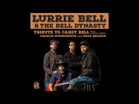 Lurrie Bell & The Bell Dynasty - Tribute To Carey Bell