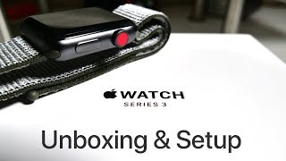 Apple Watch Series 3 With LTE & GPS - Unboxing and Setup