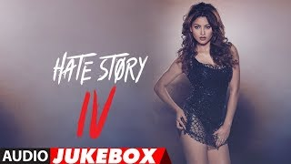 Full Album :Hate Story IV | Urvashi Rautela | Vivan Bhathena | Karan Wahi | Audio Jukebox |T-Series
