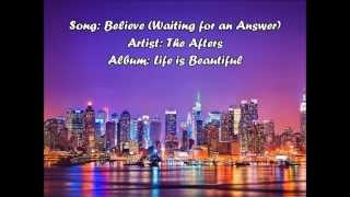 Believe (Waiting For An Answer) - The Afters