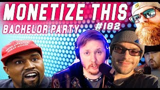 MONETIZE THIS #182 - Kanye & Trump in Love & BACHELOR PARTY !