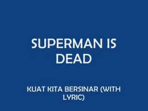SUPERMAN IS DEAD   KUAT KITA BERSINAR LYRICS)