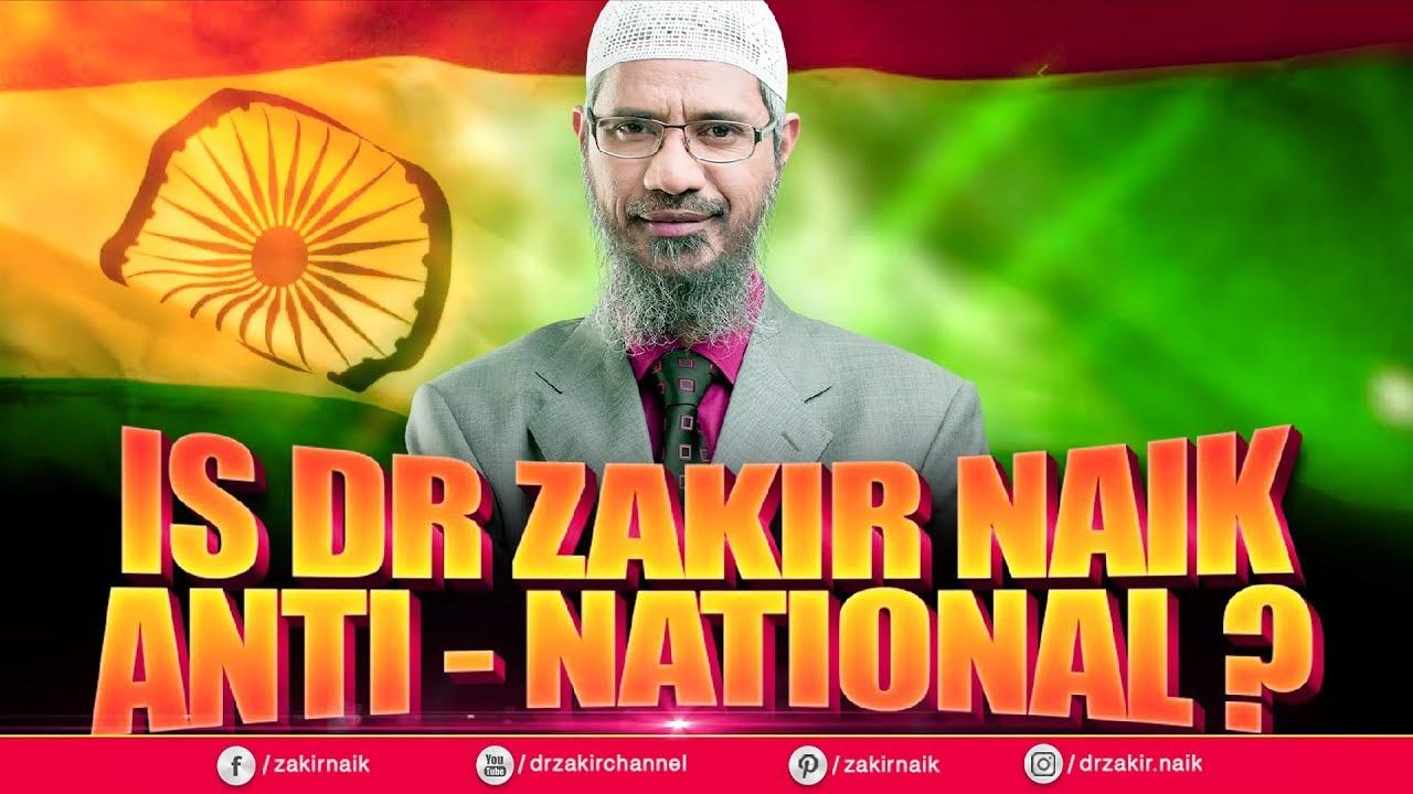 Is Dr Zakir Naik Anti-National?