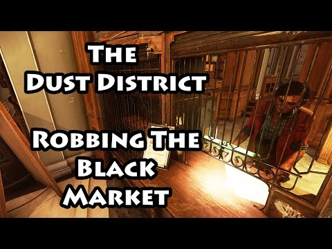 Dishonored 2 - The Dust District - Robbing the Black Market