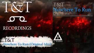 T&T -- Nowhere To Run (Original Mix) [T&TREC-007-WEB-2013]