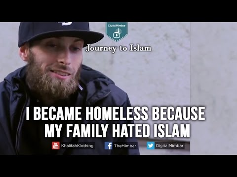 I became Homeless because my Family Hated Islam - My Journey to Islam
