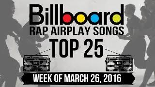 Top 25 - Billboard Rap Airplay Songs | Week of March 26, 2016