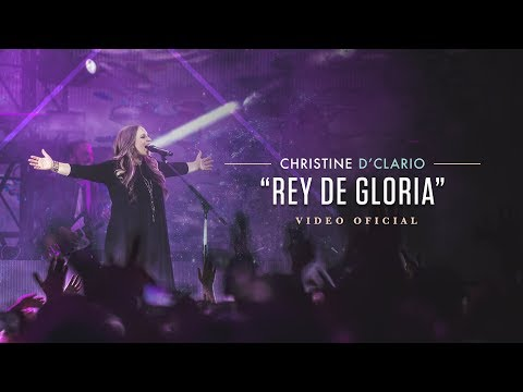 Christine D'Clario - Rey De Gloria - (Video Oficial)