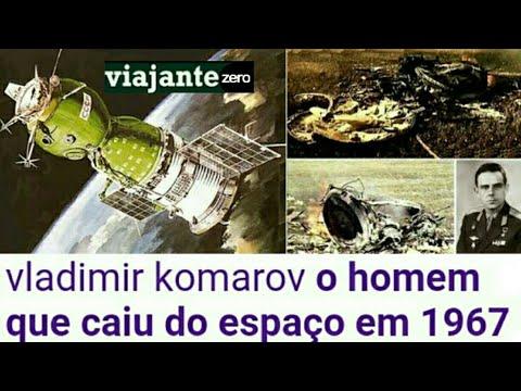 VLADIMIR KOMAROV O HOMEM QUE CAIU DO ESPAÇO EM 1967