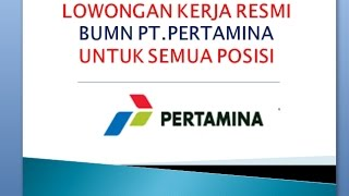 Lowongan Kerja Resmi BUMN PT.PERTAMINA Terbaru  Untuk Semua Posisi