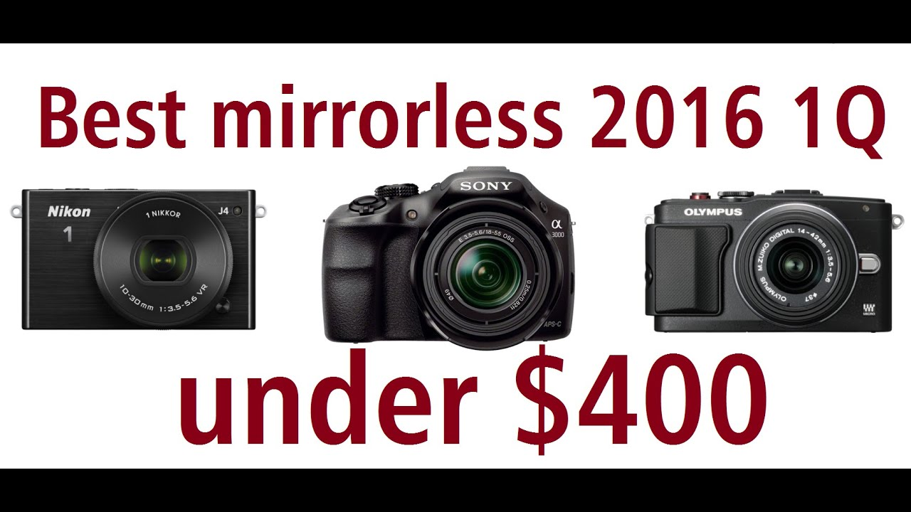 Best mirrorless cameras 2016 below $400 I Top 3 - YouTube