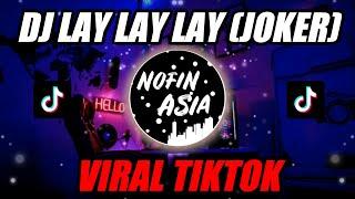 DJ Lay Lay Lay (JOKER)| Remix Full Bass Terbaru 2019