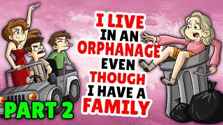 I Live In An Orphanage Even Though I Have A Family - Part 2