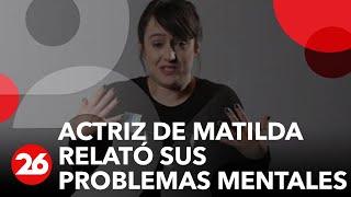 """Canal 26 -La actriz de """"Matilda"""" contó que padeció trastornos mentales"""