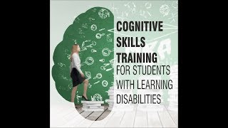 Cognitive Skills Training for Students with Learning Disabilities