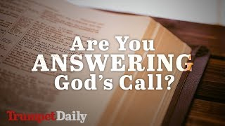 Are You Answering God's Call? | The Trumpet Daily
