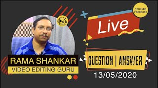 YouTube Live | Question & Answer about Video Editing with Rama Shankar - Video Editing Guru 13/05/20