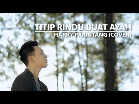 TITIP RINDU BUAT AYAH EBIET G. ADE - COVER BY HARRY PARINTANG
