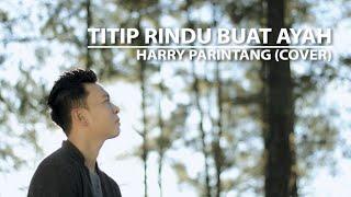 TITIP RINDU BUAT AYAH EBIET G. ADE - COVER BY HARRY PARINTANG