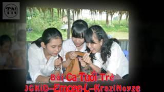 Bài Ca Tuổi Trẻ - JGKiD--Emcee-L--KraziNoyze