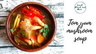 Mushroom Tom Yum Soup Recipe   Mushroom Soup   Fully Vegetarian
