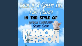 There Is a Green Hill Far Away (In the Style of the London Community Gospel Choir) (Karaoke...