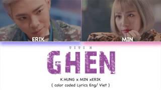 GHEN    KHẮC HƯNG x MIN x ERIK  (Color Coded Lyrics Eng/Viet)