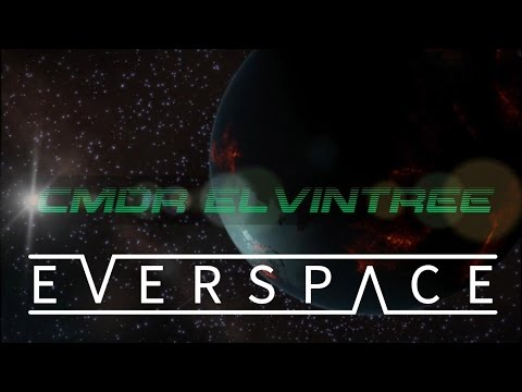 Part 3 - Elvintree Plays EVERSPACE Beta Version A week later after getting to know the game!!