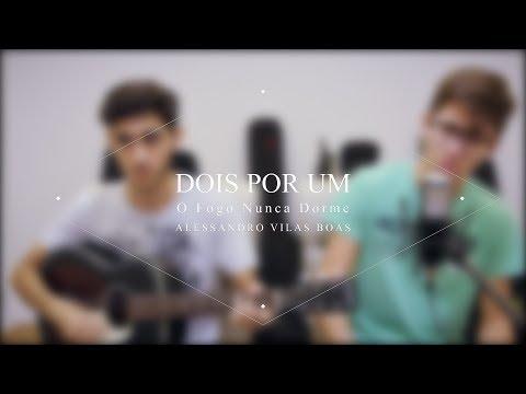 O Fogo Nunca Dorme - Alessandro Vilas Boas (Cover Dois por Um)