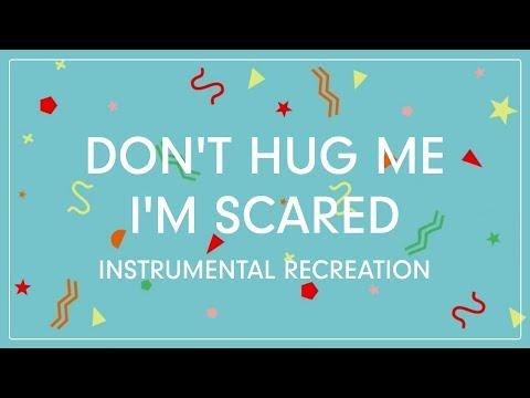 Don't Hug Me I'm Scared (Instrumental Recreation)