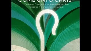 Come Unto Christ : 2014 Mutual Theme Song