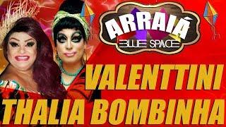 Blue Space Oficial   Arraiá 2018    Valenttini e Thalia Bombinha  - 23.06.18