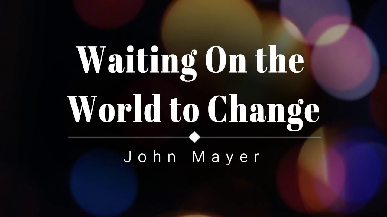 John Mayer Waiting On The World To Change Lyric Video Hd Hq Youtube