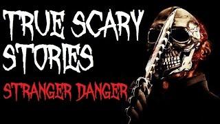 3 TRUE SCARY STORIES: Stranger Danger