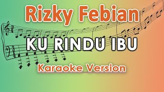 Rizky Febian - Ku Rindu Ibu (Karaoke Lirik Tanpa Vokal) by regis