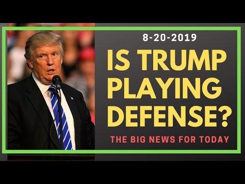 news-8.20.2019---is-trump-on-the-defense?
