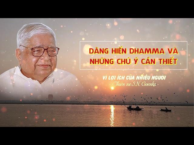 Vì lợi ích nhiều người - Dâng hiến Dhamma và những chú ý cần thiết - S.N. Goenka