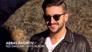 Abbas Bagirov - XIZI DAGLARI 2015 Albom
