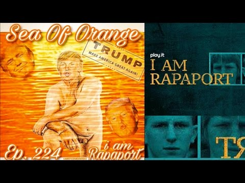 I Am Rapaport Stereo Podcast Episode 224 - Sea of Orange The Worst of Donald Trump
