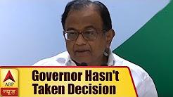 Governor hasn't taken decision to invite Kumaraswamy to form govt: P Chidambaram