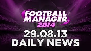 Football Manager 2014 News 29.08.13 - New Training Calendar, Request Fixture Changes and More!