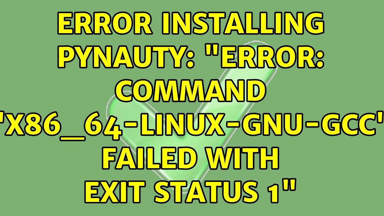 "Ubuntu: Error installing pynauty: ""error: command 'x86_64-linux-gnu-gcc' failed with exit status 1"""