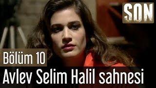 Son 10.Bölüm Alev Selim Halil Sahnesi