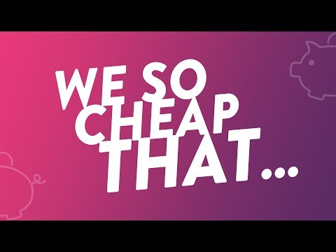 We So Cheap That...