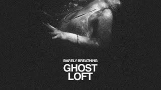 Ghost Loft - Barely Breathing
