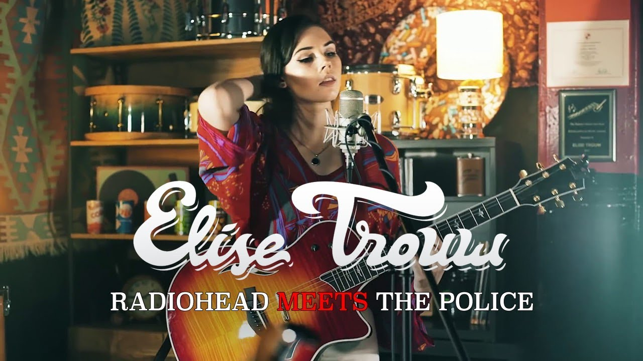 Elise Trouw - Radiohead Meets The Police (Live Looping ...
