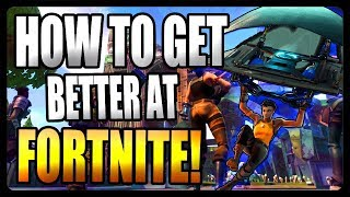 How To Get Better At Fortnite Battle Royale!
