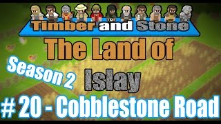 Timber and Stone - [The Land Of Islay - Season 2] - [Part 20] - Cobblestone Road