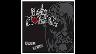 Watch Mister Monster Deep Dark video